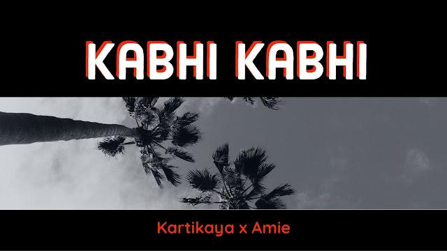 Kabhi Kabhi Lyrics | Kartikaya X Amie Lyrics Planet