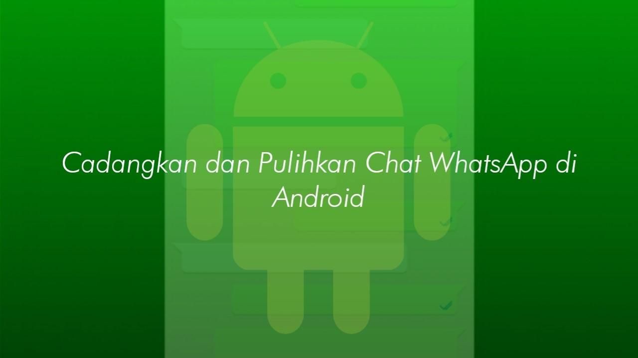 tahapan memulihkan chat wa di android