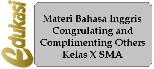 Materi Bahasa Inggris Congrulating and Complimenting Others Kelas X SMA