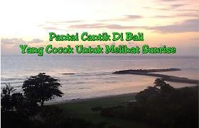 Pantai Cantik Di Bali Yang Cocok Untuk Melihat Sunrise