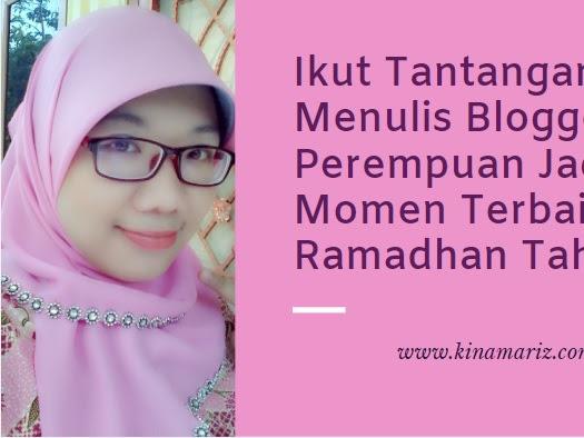 Ikut Tantangan Menulis Blogger Perempuan Jadi Momen Terbaik Ramadhan Tahun Ini