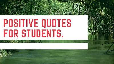 Positive quotes for students.
