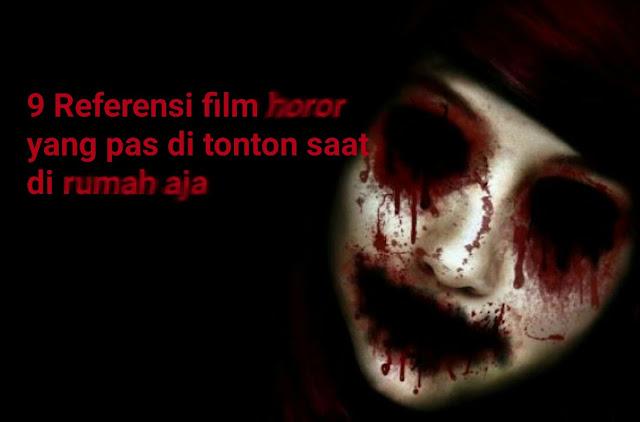7 Rekomendasi Film Horor yang pas di Tonton saat di #rumahaja