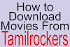 How to Download Movies from Tamilrockers Website in 2020