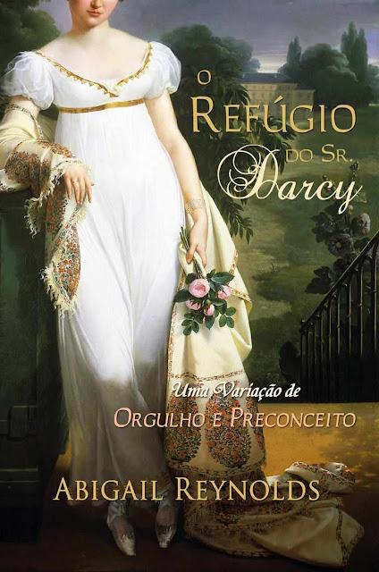 O Refúgio do Sr. Darcy - Abigail Reynolds