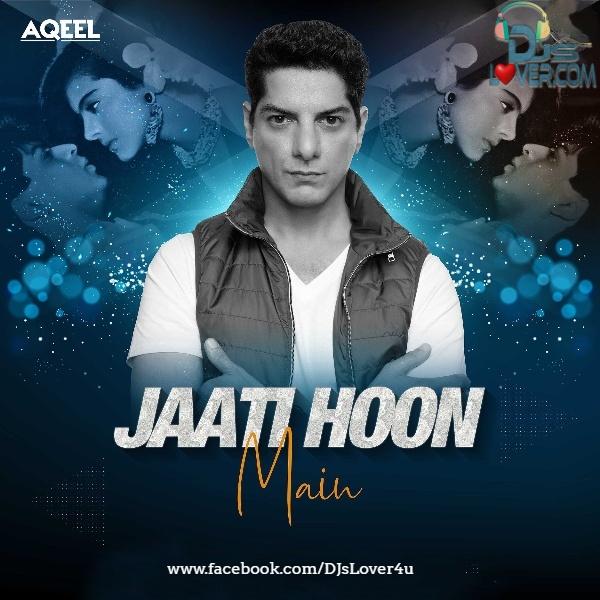 Jaati Hoon Main Remix DJ Aqeel
