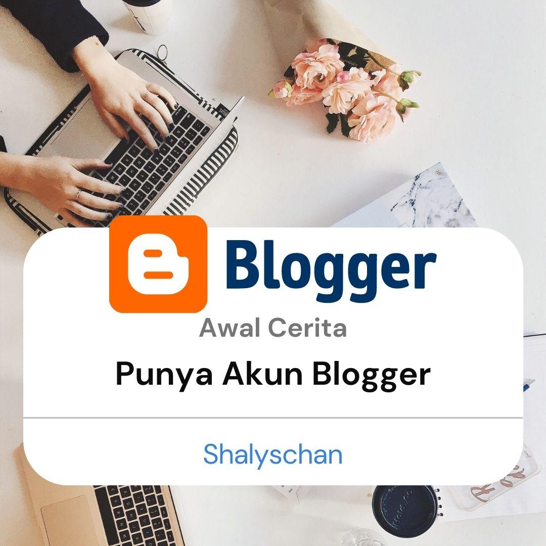 Buat Akun Blogger: Awal Cerita Ngeblog Shalyschan