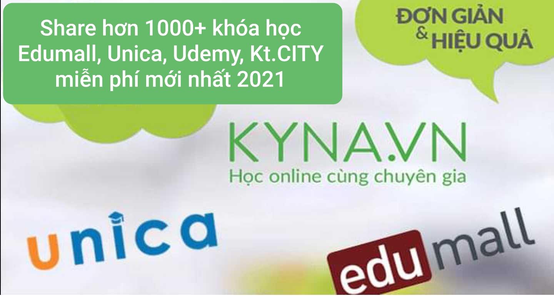 Share hơn 1000+ khóa học Edu.mall, Uni.ca, Ude.my, Kt.CITY miễn phí mới nhất 2021