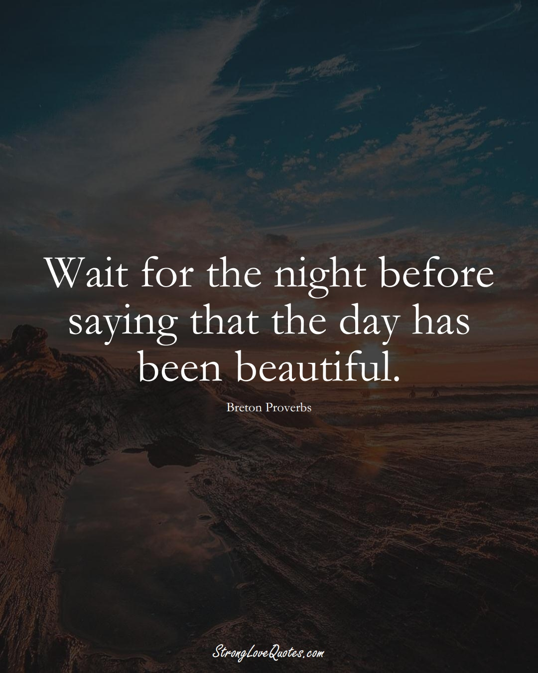 Wait for the night before saying that the day has been beautiful. (Breton Sayings);  #aVarietyofCulturesSayings