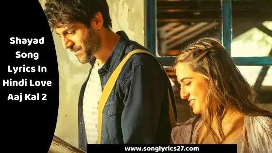 Shayad Song Lyrics In Hindi Love Aaj Kal 2