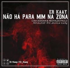 Er Kaay Feat. Sodoma & Neovaldo Paulo - #NãoHáPraMimNaZona (Prod. Murda Baby)