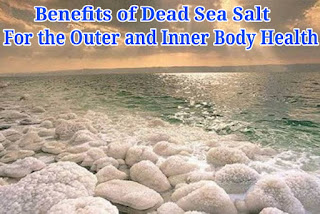 Benefits of Dead Sea Salt for the Outer and Inner Body Health