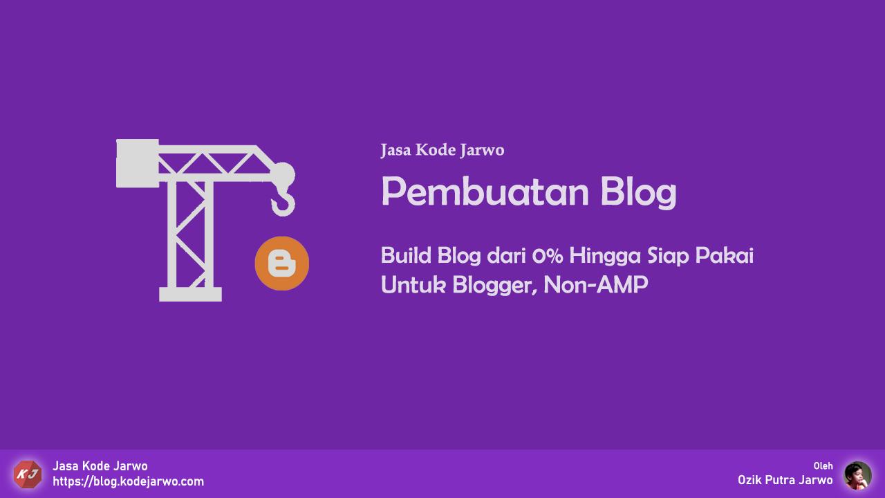 Jasa Pembuatan Blog Berbasis Blogger Murah & SEO oleh Kode Jarwo