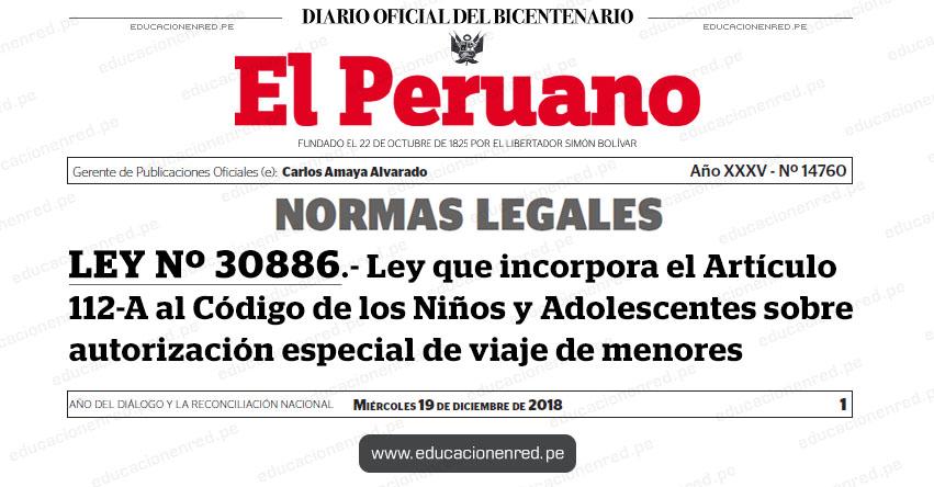 LEY Nº 30886 - Ley que incorpora el Artículo 112-A al Código de los Niños y Adolescentes sobre autorización especial de viaje de menores - www.congreso.gob.pe