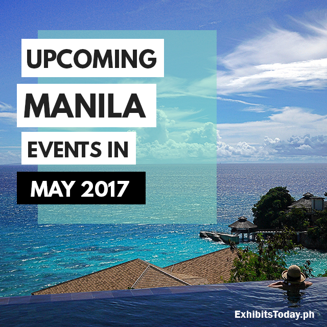 Upcoming Manila Events in May 2017