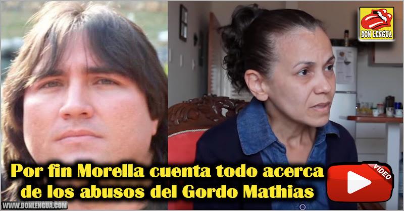 Por fin Morella cuenta todo acerca de los abusos del Gordo Mathias