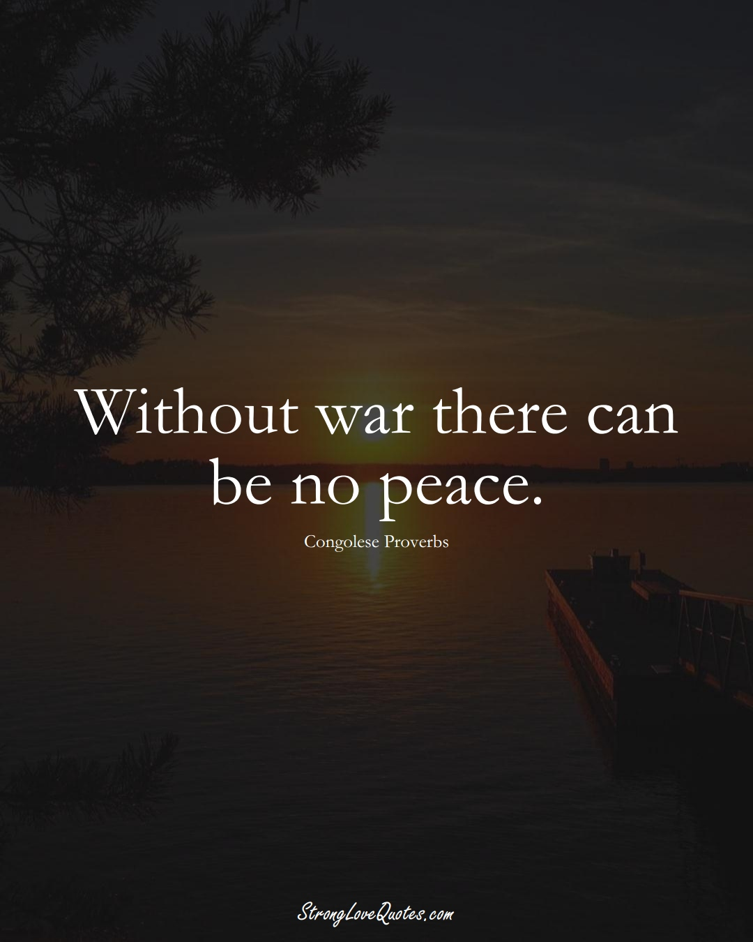 Without war there can be no peace. (Congolese Sayings);  #AfricanSayings