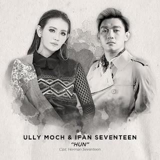 Ully Moch & Ifan Seventeen - Hun MP3