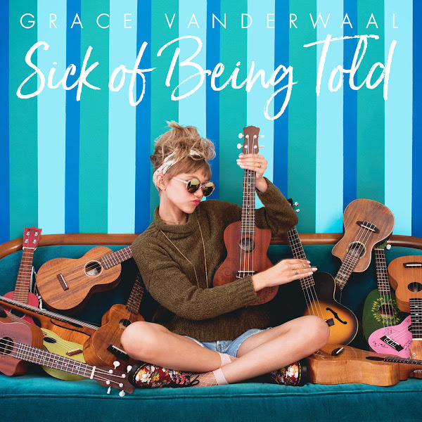 Grace VanderWaal - Sick of Being Told - Single Cover