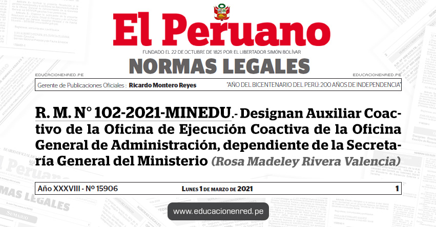 R. M. N° 102-2021-MINEDU.- Designan Auxiliar Coactivo de la Oficina de Ejecución Coactiva de la Oficina General de Administración, dependiente de la Secretaría General del Ministerio (Rosa Madeley Rivera Valencia)