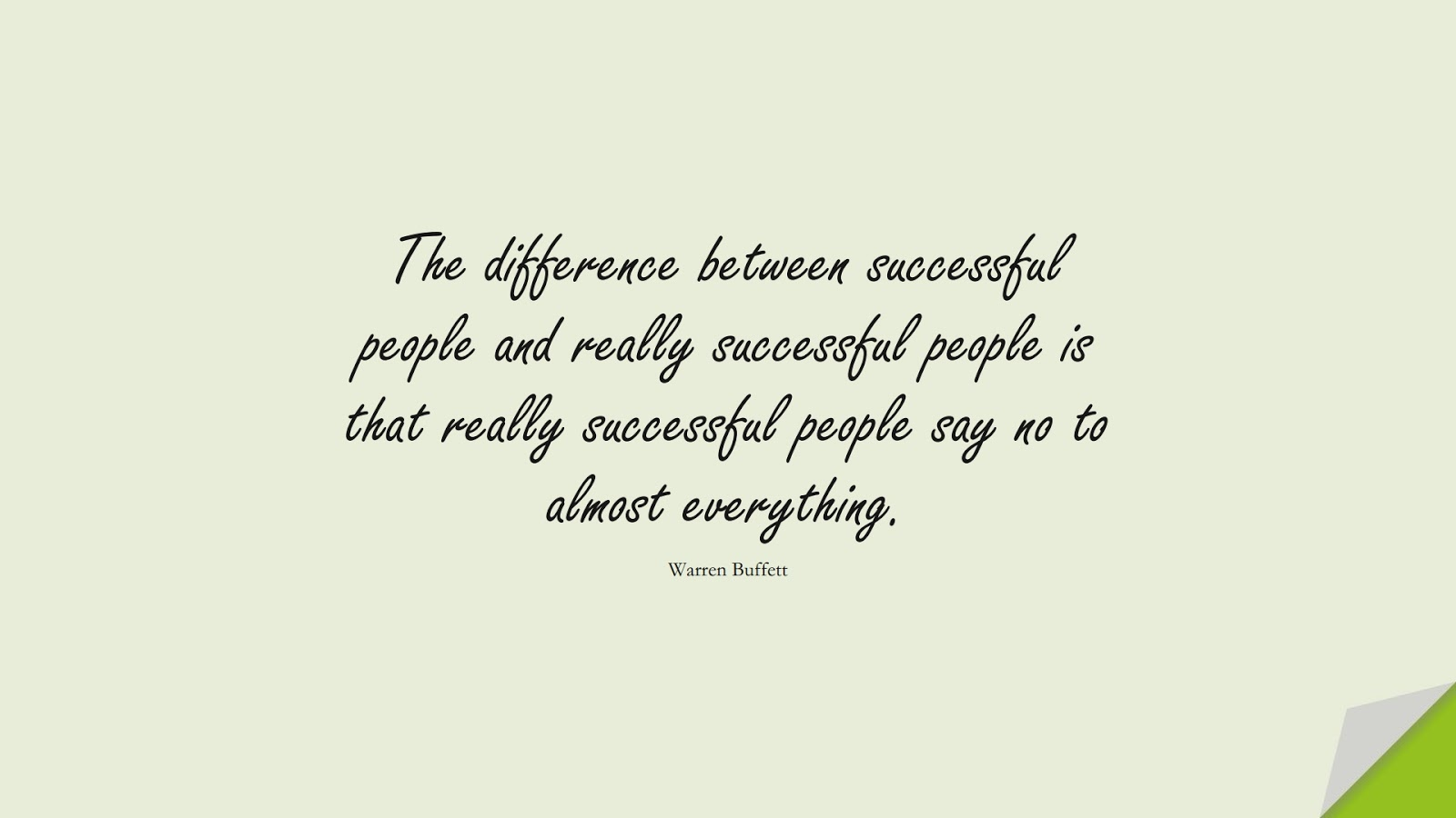 The difference between successful people and really successful people is that really successful people say no to almost everything. (Warren Buffett);  #BestQuotes