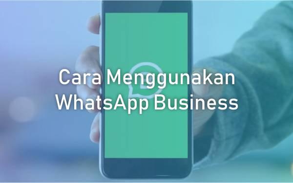 Cara Menggunakan WhatsApp Business