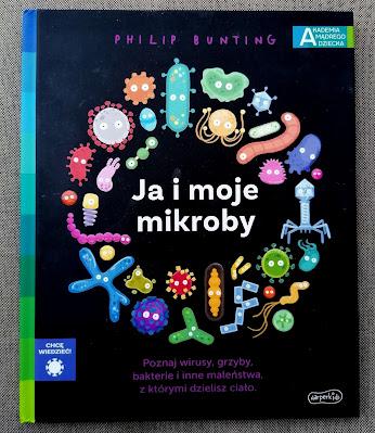 Ja i moje mikroby- ciekawostki o naszym organizmie
