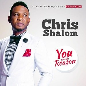LYRICS: Chris Shalom - You Are The Reason