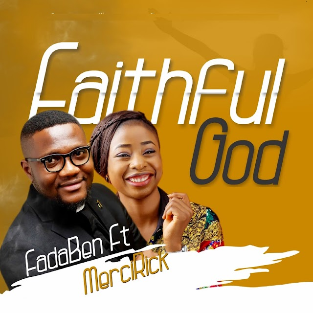 Faithful God by FadaBen ft MerciRick: Audio + Video