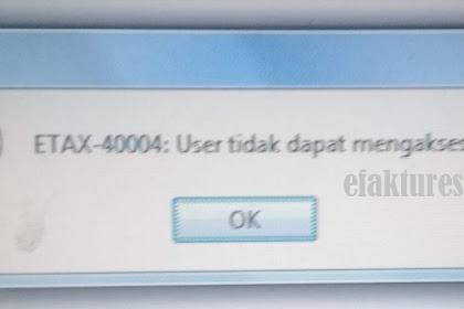 eFaktur Error ETAX-40004 User Tidak Dapat Mengakses Service
