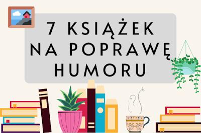Napis 7 książek na poprawę humoru w tle obrazkowej półki z książkami