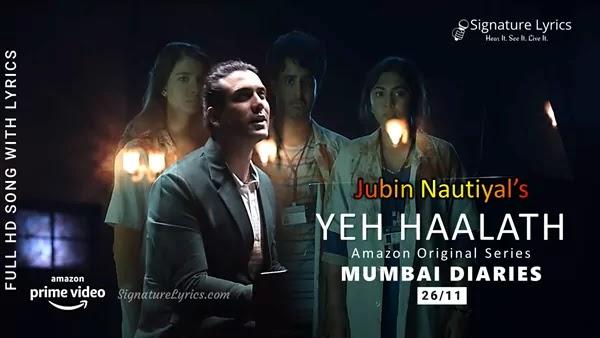 येह हालात Yeh Haalath Hai Lyrics - Jubin Nautiyal | Mumbai Diaries 26/11