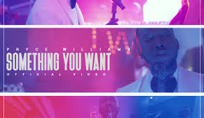 Video: Pryce Williams - 'Something you want'
