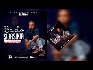 AUDIO | Elisha - Bado Sijasikia (Mp3) Download