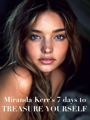 Miranda Kerr's 7 days to TREASURE YOURSELF