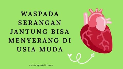 Waspada Serangan Jantung Bisa Menyerang di Usia Muda