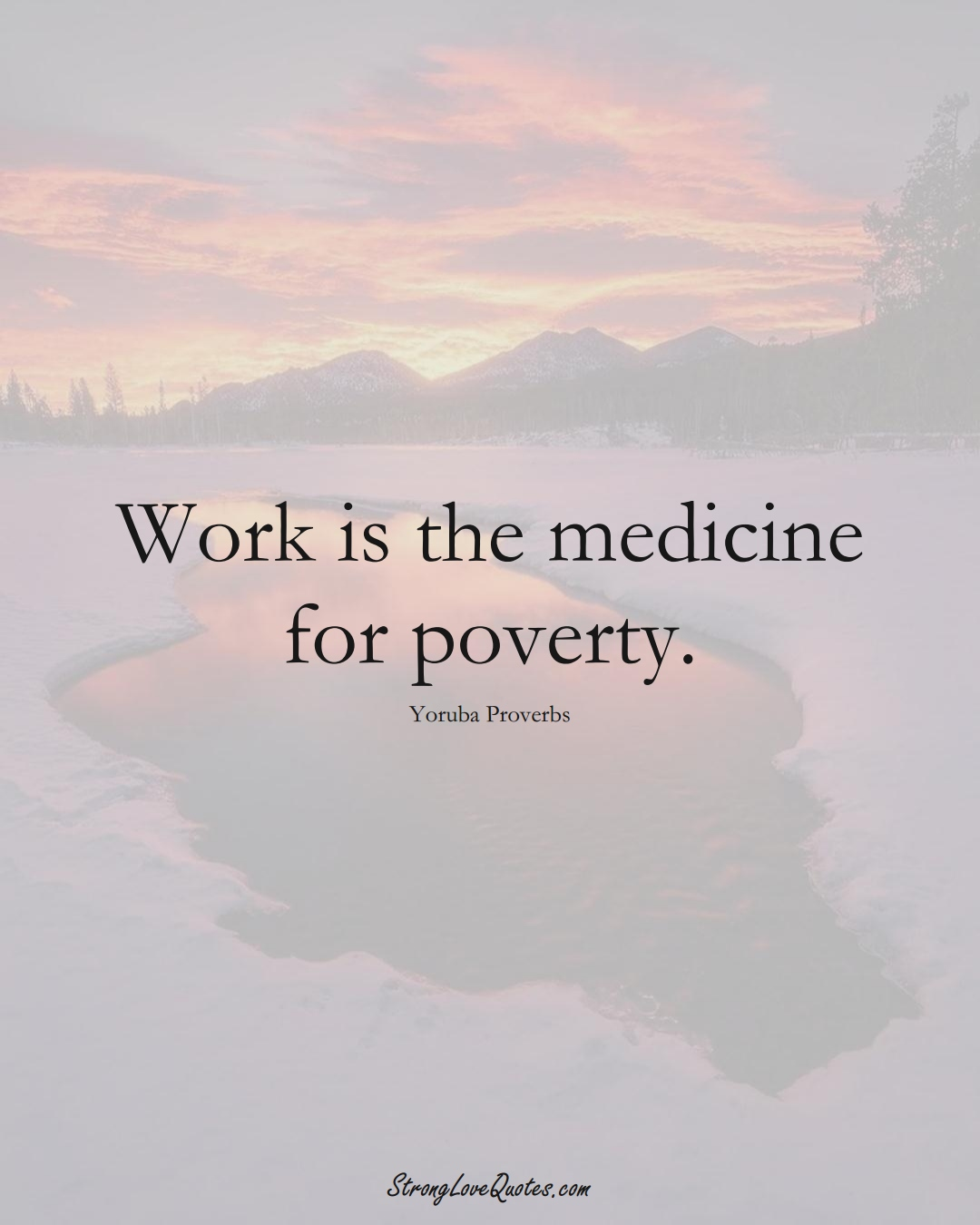 Work is the medicine for poverty. (Yoruba Sayings);  #aVarietyofCulturesSayings