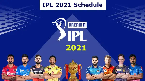 IPL 2021 Full Schedule, Date, Time, Team, Location, Fixtures, Indian Premier League