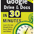 Google Drive & Docs in 30 Minutes, 2nd Edition