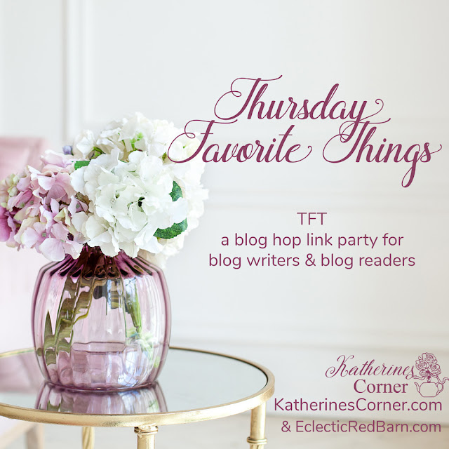 Thursday Favorite Things. Share NOW. #linkyparty. #TFT #eclecticredbarn