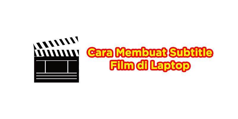 cara membuat terjemahan film di laptop