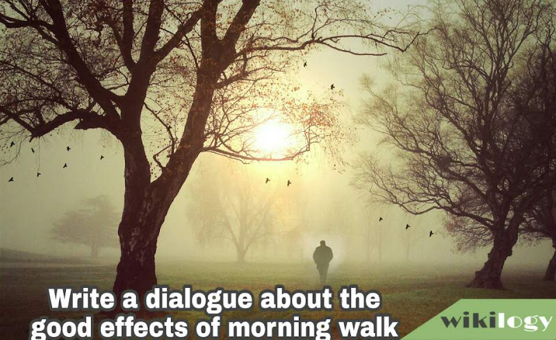 Write a dialogue about the good effects of morning walk