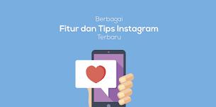 Berbagai Fitur dan Tips Instagram Terbaru