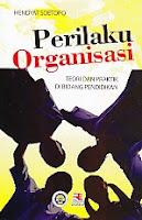 PERILAKU ORGANISASI (Teori dan Praktik di Bidang Pendidikan) Pengarang : Hendyat Soetopo Penerbit : Rosda