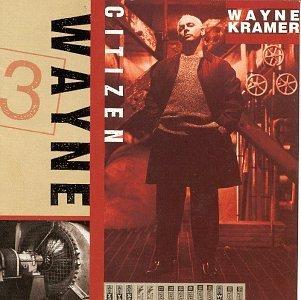 Wayne Kramer's Citizen Wayne