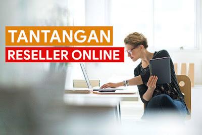 Hadapi Tantangan Ini Apabila Ingin Menjadi Reseller Online