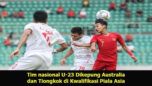 Tim nasional U-23 Dikepung Australia dan Tiongkok di Kwalifikasi Piala Asia