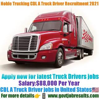 Noble Trucking CDL A Truck Driver Recruitment 2021-22