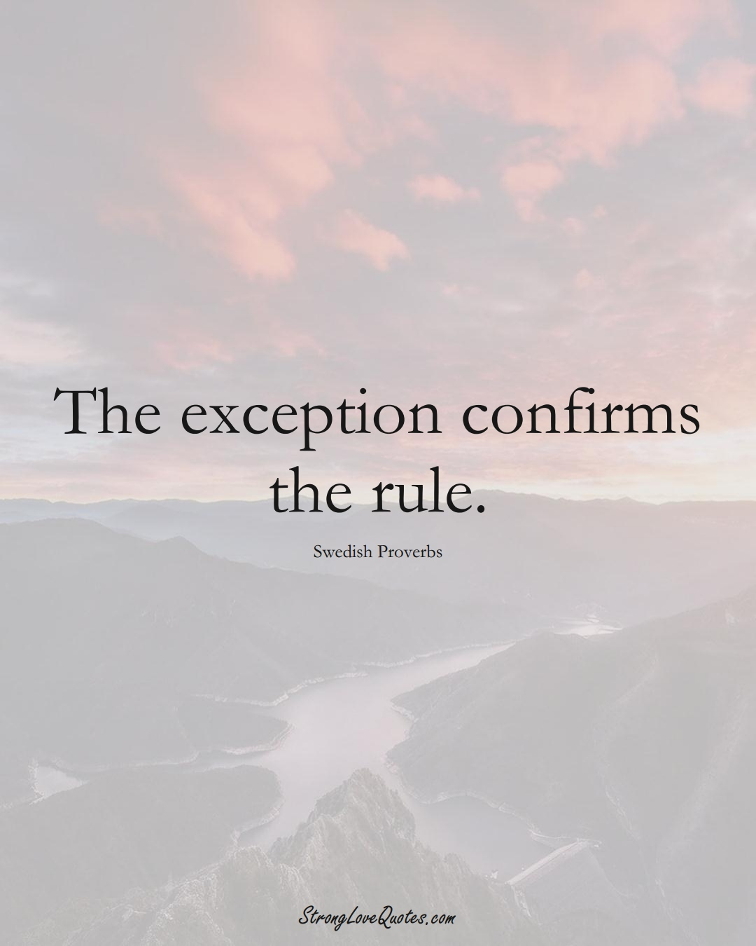 The exception confirms the rule. (Swedish Sayings);  #EuropeanSayings
