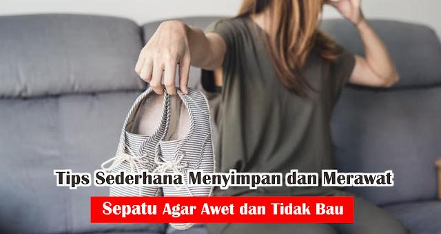 Tips Sederhana Menyimpan dan Merawat Sepatu Agar Awet dan Tidak Bau